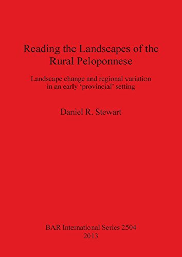 Reading the Landscapes of the Rural Peloponnese: Landscape change and regional variation in an early 'provincial' setting (BAR International Series)