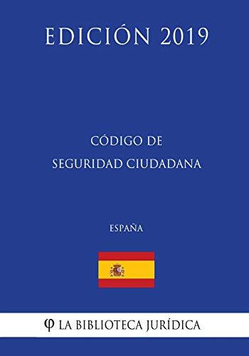Código de Seguridad Ciudadana (España) (Edición 2019) por La Biblioteca Jurídica