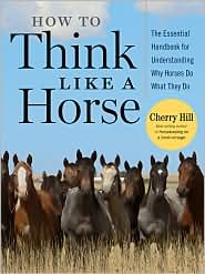 Download How To Think Like A Horse: Essential Insights for Understanding Equine Behavior and Building an Effective Partnership with Your Horse by Cherry Hill PDF