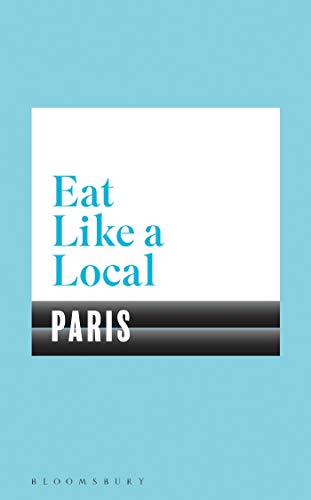 Eat Like a Local PARIS from Bloomsbury Publishing