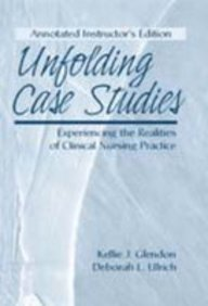 Unfolding Case Studies: Experiencing the Realities of Clinical Nursing Practice, ANNOTATED INSTRUCTOR'S EDITION (Annotated Cases)