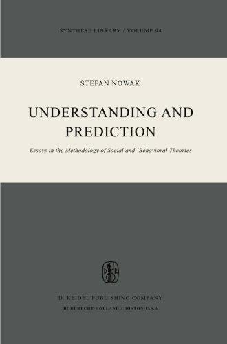 Understanding and Prediction: Essays in the Methodology of Social and Behavioural Theories (Synthese Library) (Volume 94
