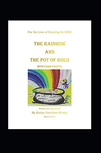 The Rainbow and The Pot of Gold with Farm Photos