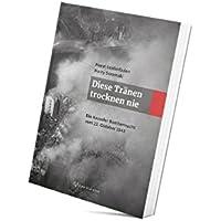 Diese Tränen trocknen nie.: Die Kasseler Bombennacht vom 22. Oktober 1943