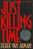 Just Killing Time, Derek Van Arman, 0525934634