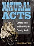 Natural Acts : Gender, Race, and Rusticity in Country Music, Fox, Pamela, 0472070681
