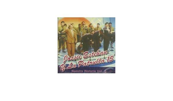 Jossie Esteban y La Patrulla 15 - NUESTRA HISTORIA VOL.2 - Amazon.com Music
