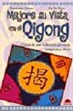 img - for Mejore Su Vista Con El Qigong: Claves De Esta Milenaria Gimnasia Terapeutica China. El Precio Es En Dolares book / textbook / text book