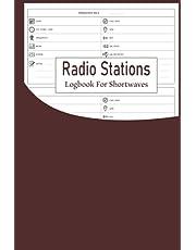 Radio Stations Logbook for Shortwaves: Shortwave Radio Frequency Book, Shortwave Radio for the Electronics Hobbyist, Journal Notebook for Radio Operator, Radio Logbook for Beginners.