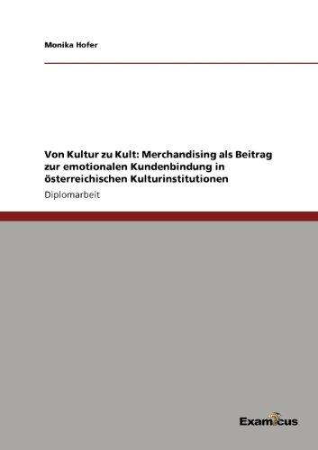 Von Kultur zu Kult: Merchandising als Beitrag zur emotionalen Kundenbindung in österreichischen Kulturinstitutionen (German Edition) by Monika Hofer