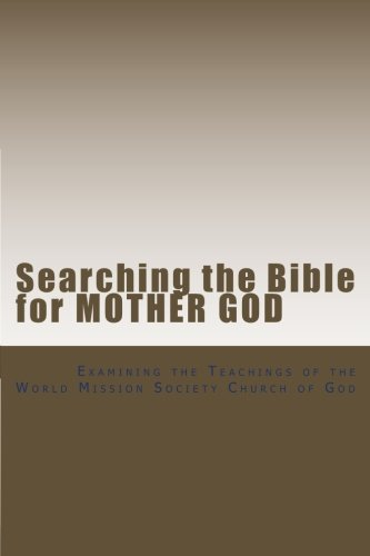 Searching the Bible for Mother God: Examining the Teachings of the World Mission Society Church of God