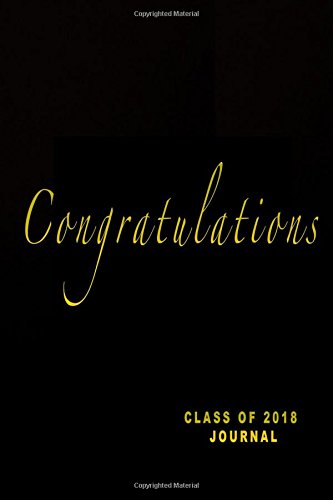Download Class Of 2018 Journal: Congratulations: Graduation Journal Notebook, Black And Gold Graduation Memory Book (Class Of 2018 Journal Notebook) (Volume 4) pdf epub
