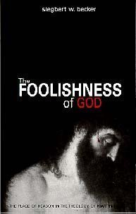 The Foolishness of God: The Place of Reason in the Theology of Martin Luther by Becker, Siegbert W. Published by Northwestern Pub House (1982) Paperback