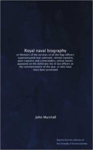 Descarga de libros y revistas. Royal naval biography: or Memoirs of the services of all the flag-officers, superannuated rear-admirals, retired-captains, post-captains and ... of the year, or who have since been promoted
