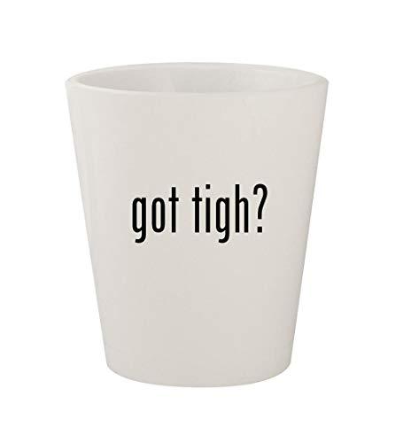 got tigh? - Ceramic White 1.5oz Shot Glass