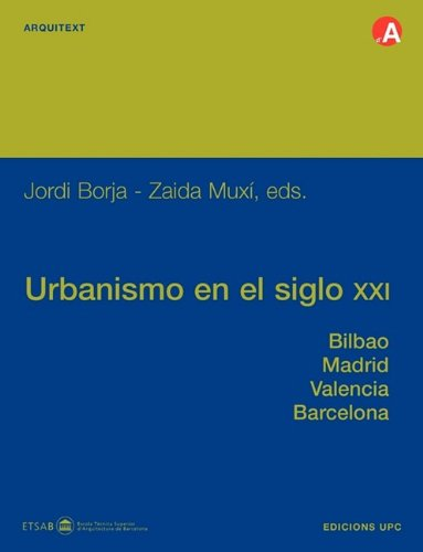 Descargar Libro Urbanismo En El Siglo Xxi. Bilbao, Madrid, Valencia, Barcelona Zaida Muxí
