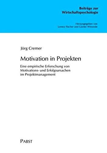 Motivation in Projekten: Eine empirische Erforschung von Motivations- und Erfolgsursachen im Projektmanagement
