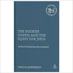 Fourth Gospel and the Quest for Jesus: Modern Foundations Reconsidered (Library of New Testament Studies) (The Library of New Testament Studies)