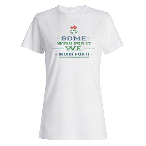 Manche Wünschen Sich Dafür, Wir Arbeiten Für Sie Fußball Damen T-shirt n950f