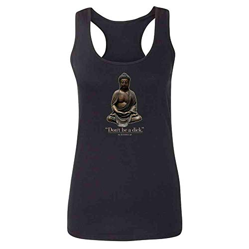 Pop Threads Dont Be A Dick. - Buddha Funny Quotation Black XL Womens Tank Top
