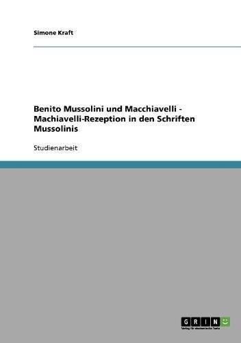 Benito Mussolini und Macchiavelli - Machiavelli-Rezeption in den Schriften Mussolinis