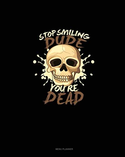Stop Smiling Dude You're Dead: Menu Planner ()