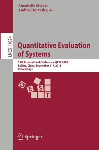 Quantitative Evaluation of Systems: 15th International Conference, QEST 2018, Beijing, China, September 4-7, 2018, Proceedings (Lecture Notes in Computer Science)