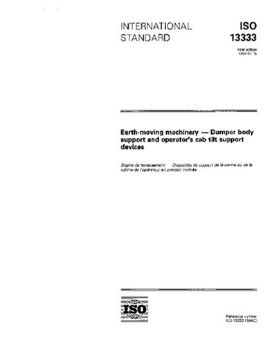 ISO 13333:1994, Earth-moving machinery - Dumper body support and operators cab tilt support devices'
