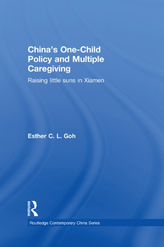 Download China's One-Child Policy and Multiple Caregiving: Raising Little Suns in Xiamen (Routledge Contemporary China Series) Pdf