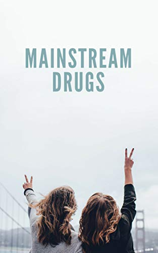 Mainstream Drugs: (types of drugs, drugs effects, drugs
