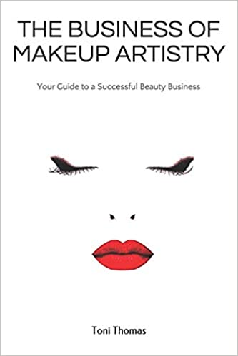 THE BUSINESS OF MAKEUP ARTISTRY: Your Guide to a Successful Beauty Business: Toni Thomas: 9781520388991: Amazon.com: Books