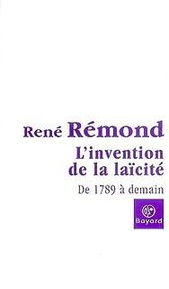 L'invention de la laïcité française : de 1789 à demain, Rémond, René