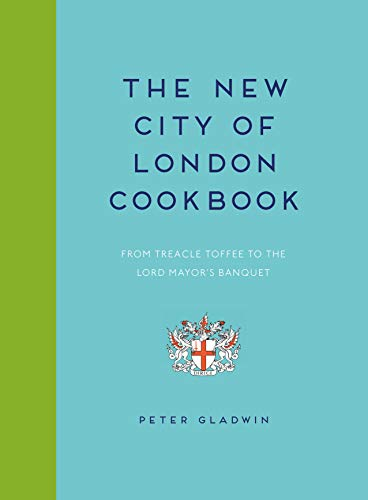 New City of London Cookbook: From Treacle Toffee to The Lord Mayor's Banquet by Peter Gladwin