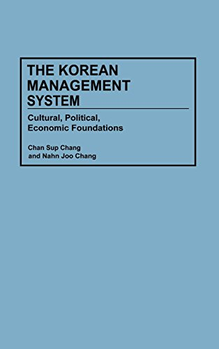 The Korean Management System: Cultural, Political, Economic Foundations