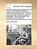 The Art of Reading and Speaking in Public; Being a Collection for the Use of Schools and Private Perusal by John Drummond, Late Teacher of Englis, John Drummond, 1170835317
