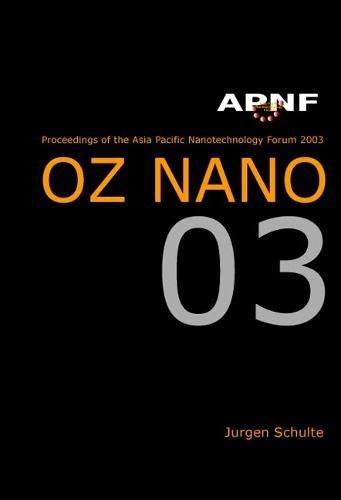 Read Online Asia Pasific Nanotechnology Forum 2003: OZ NANO 03, Cairns, Australia 19-21 November 2003 PDF