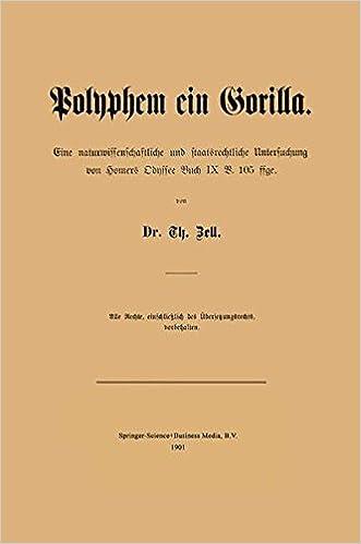 Polyphem Ein Gorilla: Eine Naturwissenschaftliche Und Staatsrechtliche Untersuchung Von Homers Odyssee Buch IX V. 105 Ffge