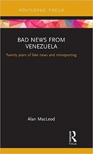 Bad News from Venezuela: Twenty years of fake news and misreporting (Routledge Focus on Communication and Society)