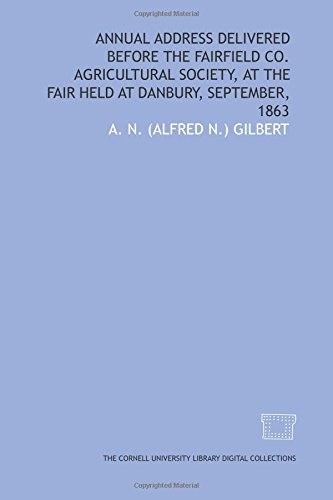 Annual address delivered before the Fairfield Co. Agricultural Society, at the fair held at Danbury, September, - Danbury Fair