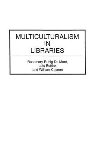 Multiculturalism in Libraries: (Contributions in Librarianship and Information Science)