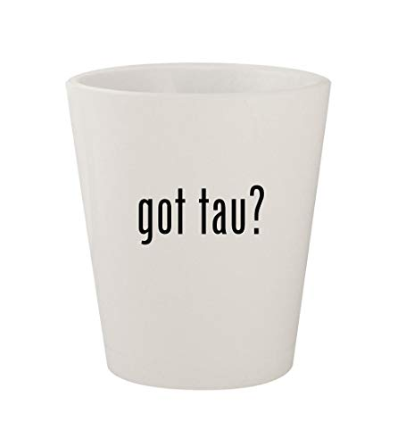 got tau? - Ceramic White 1.5oz Shot Glass