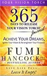 365 Days to Release Your Vision Torch Journal: Achieve Your Dreams, Ignite Your Vision, & Re-engineer Your Purpose (Your Vision Torch Series)
