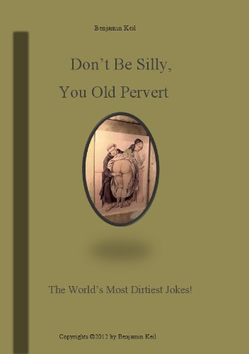 Dont Be Silly You Old Pervert