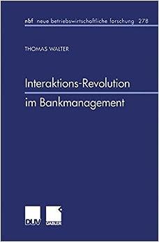 Interaktions-Revolution im Bankmanagement (neue betriebswirtschaftliche forschung (nbf)) (German Edition)