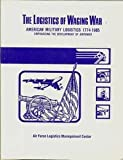 img - for The Logistics of Waging War - American Logistics, 1774-1985: Emphasizing the Development of Airpower (SuDoc D 301.2:L 82/2) book / textbook / text book