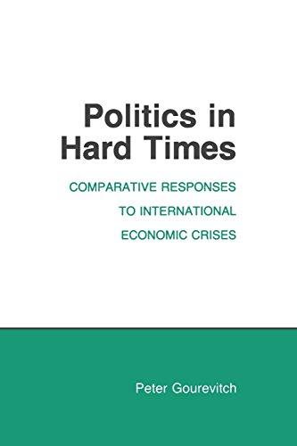 Politics in Hard Times: Comparative Responses to International Economic Crises (Cornell Studies in Political Economy)