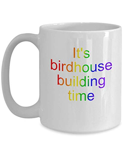 It's Birdhouse Building Time - Awesome Coffee Mug Gift