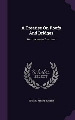 A Treatise on Roofs and Bridges : With Numerous Exercises(Hardback) - 2015 Edition pdf epub
