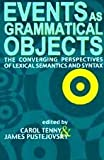 Events as Grammatical Objects : The Converging Perspectives of Lexical Semantics and Syntax, Carol Tenny, 1575862050