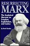 Resurrecting Marx : The Analytical Marxists on Exploitation, Freedom, and Justice, Gordon, David, 0887383904